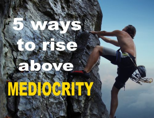 5 Ways to Rise Above Mediocrity