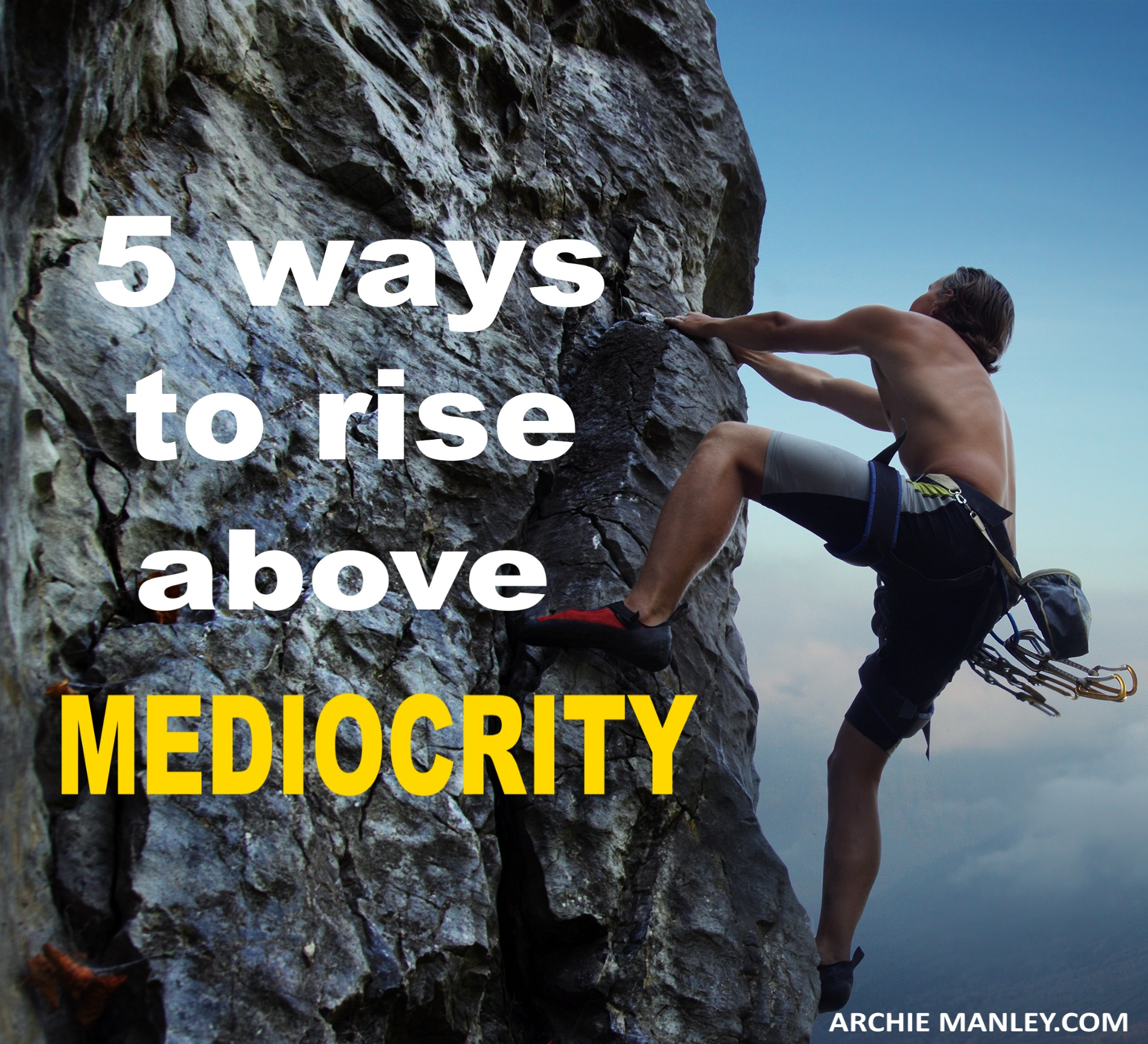 rise above mediocrity